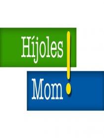 Híjoles Mom!