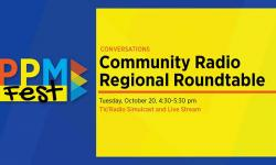 PPM Fest: Community Radio Regional Roundtable Tuesday, Oct. 20, 2020 4:30 - 5:30 pm