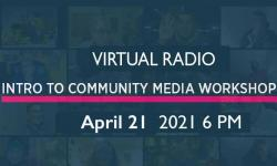 Virtual Radio - Intro to Community Media Workshop 04-21-2021 6PM