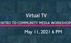 Virtual TV - Intro to Community Media Workshop 05-11-2021