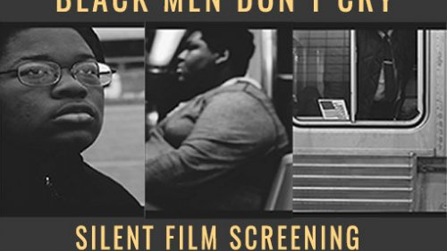 "Silent Film Screening ""Black Men Don't Cry"" May 23, 2017"
