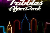 Tribbles AfterDark