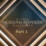 Philadelphia Independent Film Awards Part 1