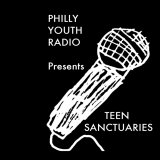 Philly Youth Radio presents Teen Sanctuaries