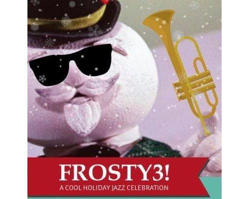 Frosty 3 A Cool Holiday Jazz Celebration