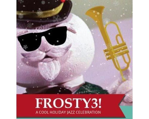 Frosty 3 A Cool Holiday Jazz Celebration