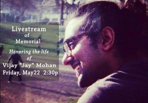 """Livestream of Memorial honoring Vijay """"Jay"""" Mohan"""