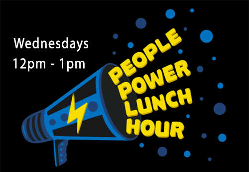 People Power Lunch Hour Wednesdays 12pm to 1pm