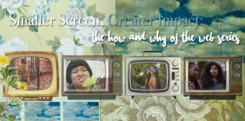 Smaller Screen, Great Impact: The How and Why of the Web Series