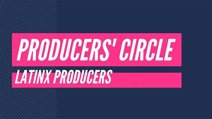 Producers' Circle: LatinX Producers Dec. 11, 2019 7pm