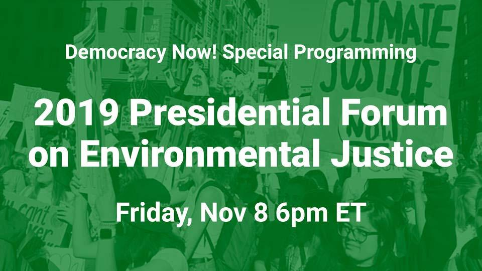 Democracy Now: 2019 Presidential Forum on Environmental Justice Live Stream Nov 8, 6pm