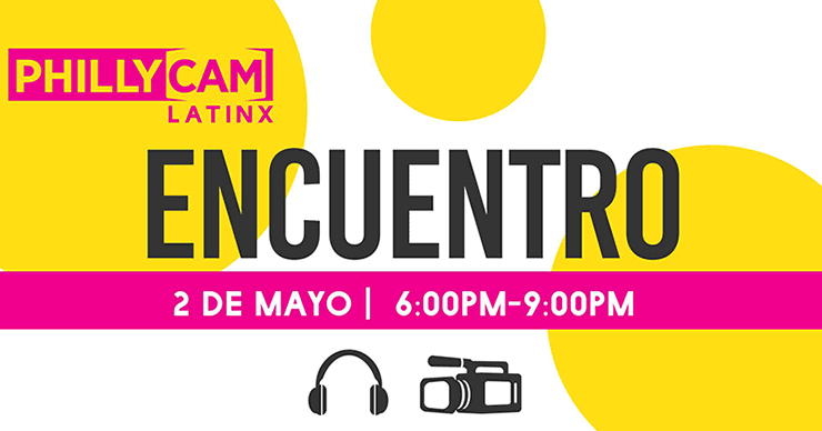 graphic: phillycam Latinx Encuentro 2 de Mayo 6 pm - 9 pm