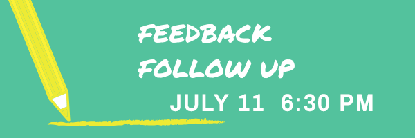 graphic - feedback follow-up JUly 11, 6:30 pm