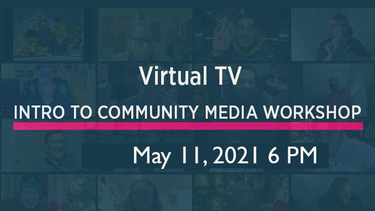 Virtual TV - Intro to Community Media Workshop 05-11-2021