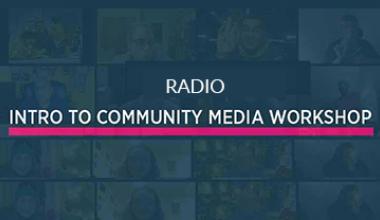 Radio Intro to Community Media Workshop 9/13/21 6 -8 PM