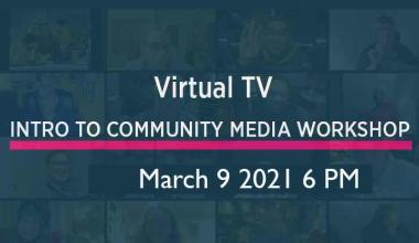 Virtual TV - Intro to Community Media Workshop 03-09-2021