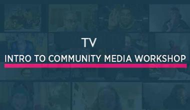TV Intro to Community Media Workshop 9/14/21 6 - 8 pm